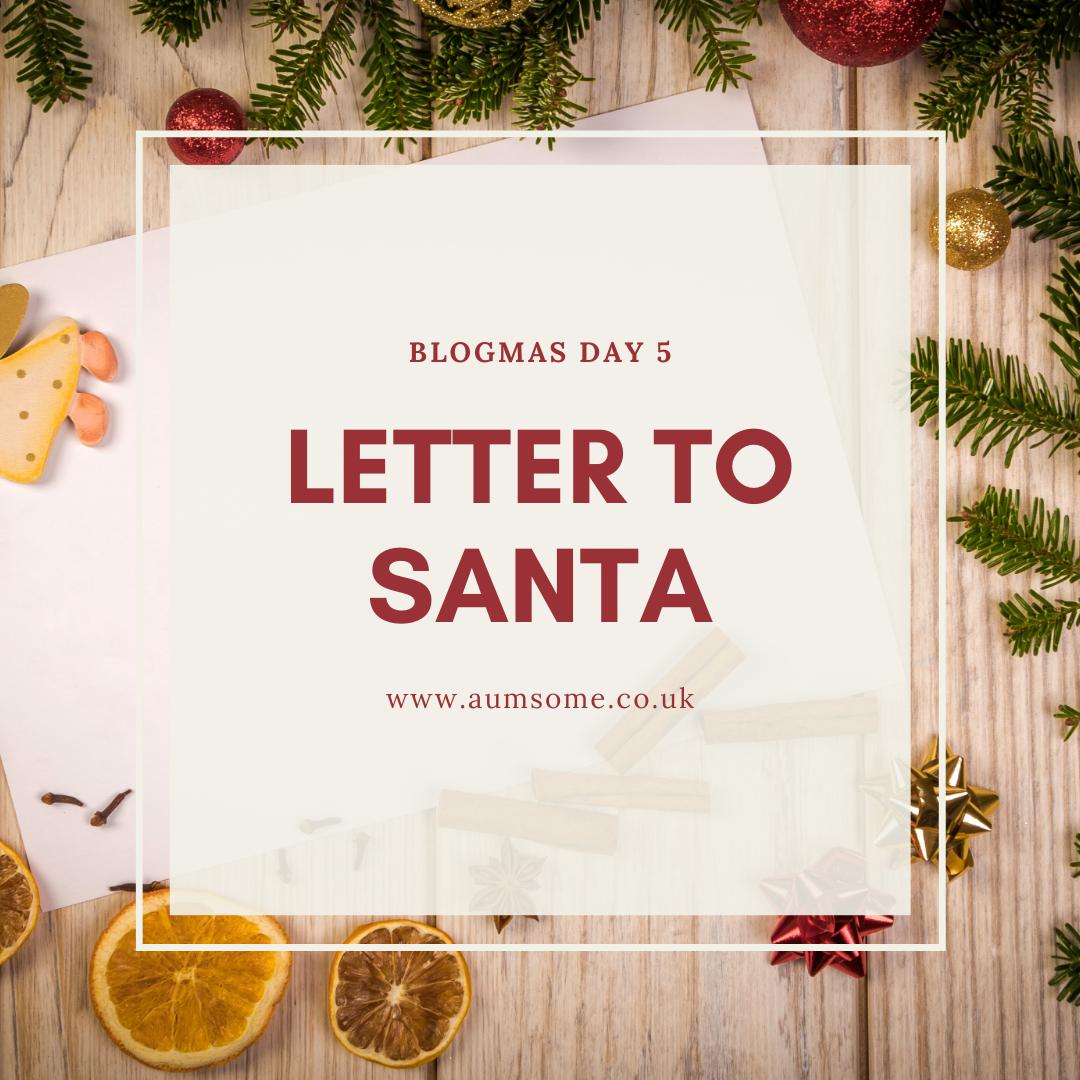 Blogmas - Letter to Santa